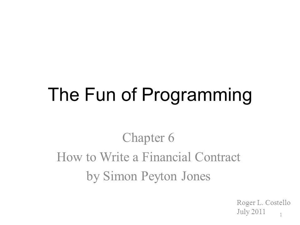 The Fun of Programming Chapter 6 How to Write a Financial Contract by Simon Peyton Jones Roger L.