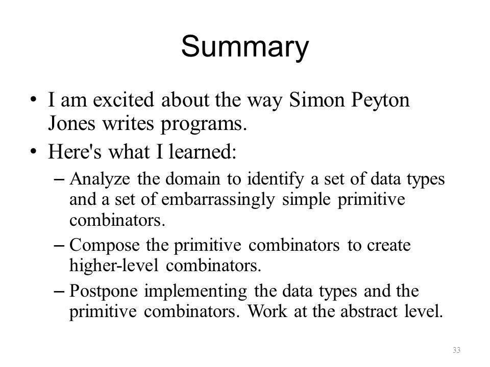 Summary I am excited about the way Simon Peyton Jones writes programs.