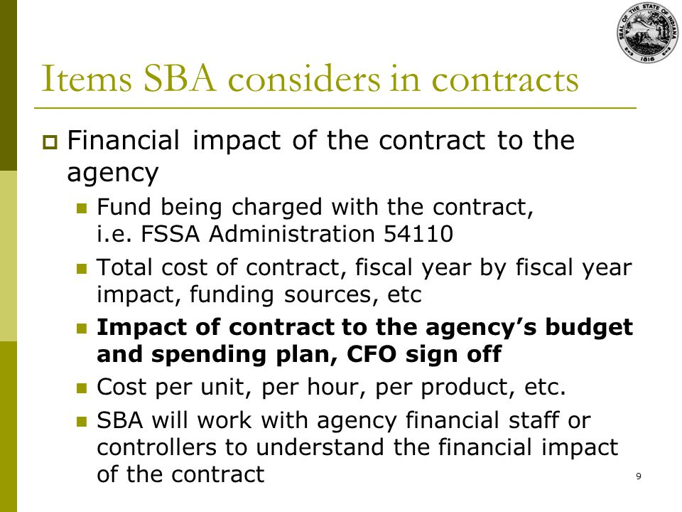 9 Items SBA considers in contracts Financial impact of the contract to the agency Fund being charged with the contract, i.e.