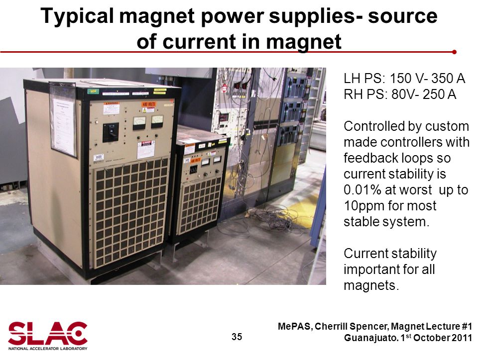 35 Typical magnet power supplies- source of current in magnet MePAS, Cherrill Spencer, Magnet Lecture #1 Guanajuato.
