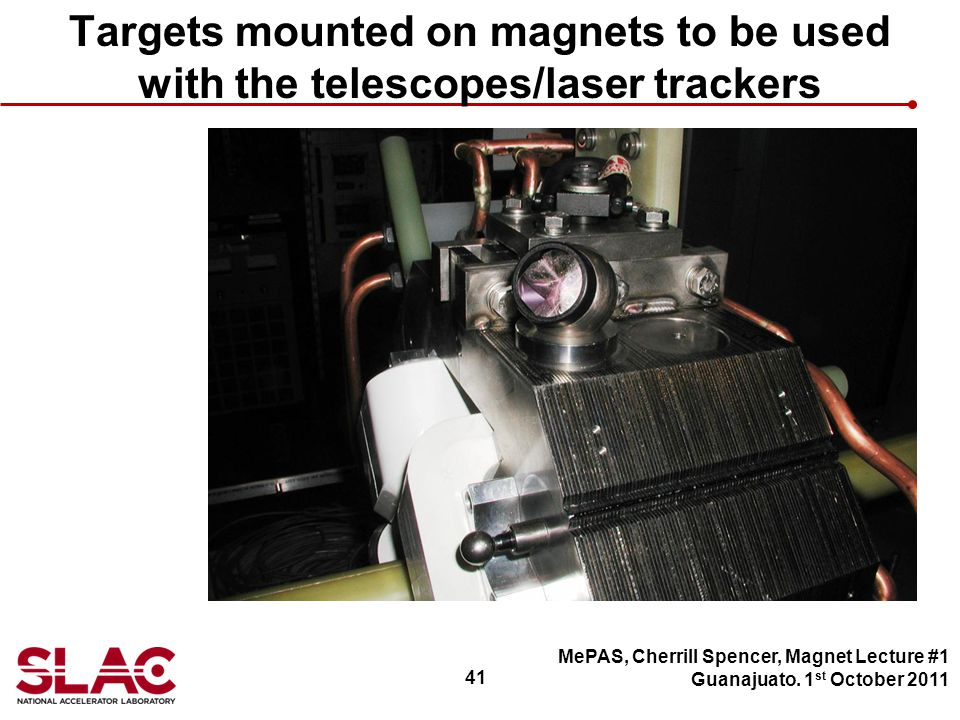 41 Targets mounted on magnets to be used with the telescopes/laser trackers MePAS, Cherrill Spencer, Magnet Lecture #1 Guanajuato.