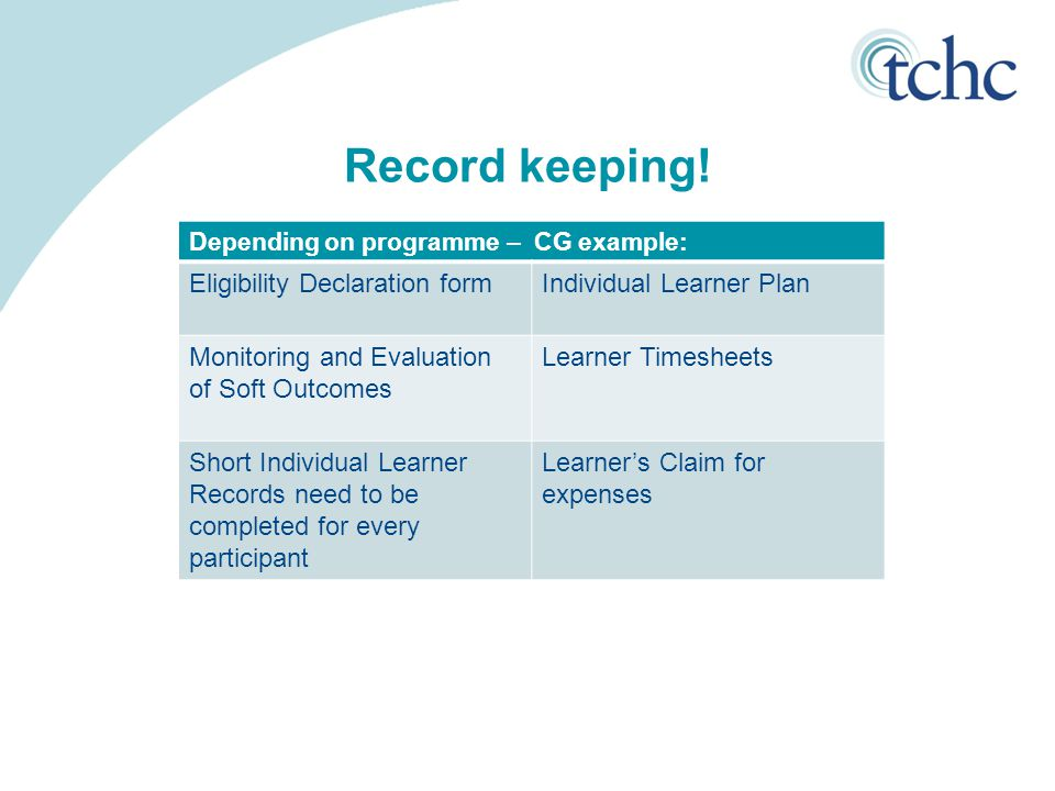 Record keeping! Depending on programme – CG example: Eligibility Declaration formIndividual Learner Plan Monitoring and Evaluation of Soft Outcomes Le