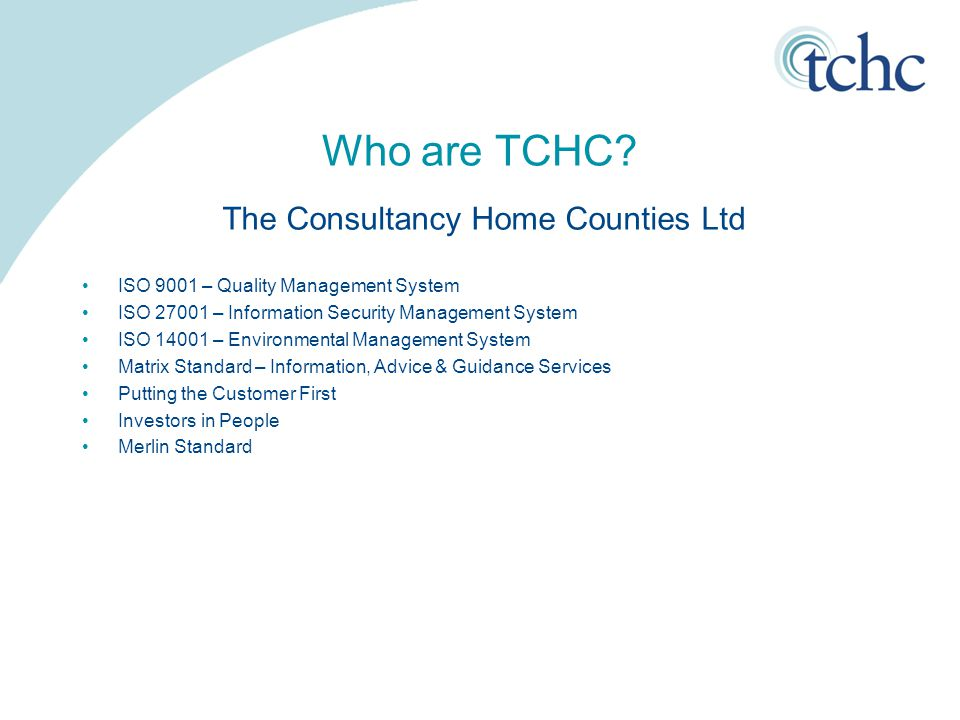 Who are TCHC? ISO 9001 – Quality Management System ISO 27001 – Information Security Management System ISO 14001 – Environmental Management System Matr