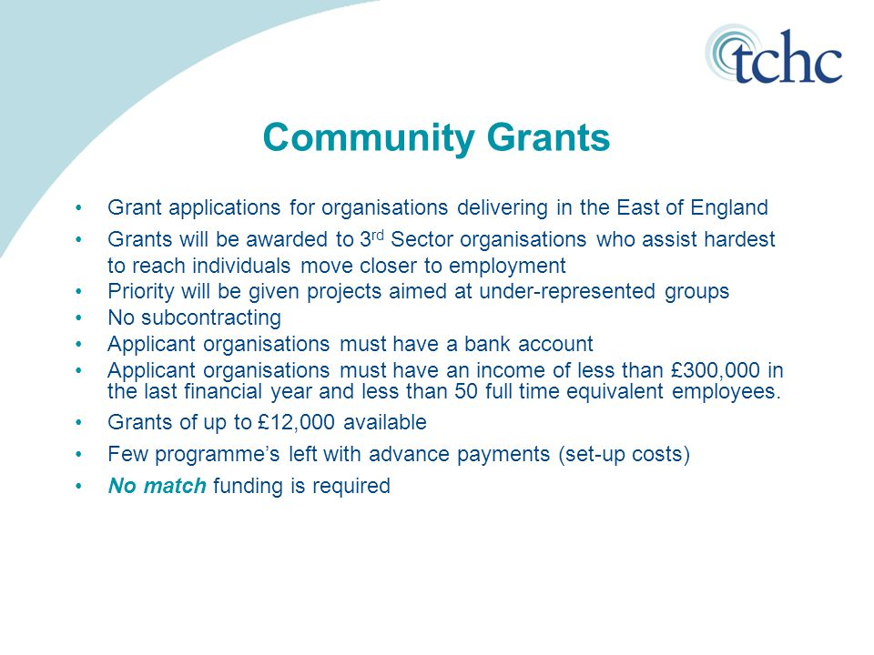 Community Grants Grant applications for organisations delivering in the East of England Grants will be awarded to 3 rd Sector organisations who assist