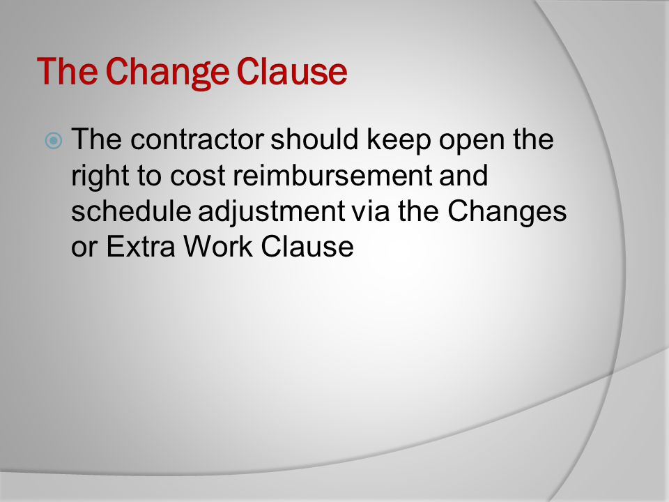 The contractor should keep open the right to cost reimbursement and schedule adjustment via the Changes or Extra Work Clause