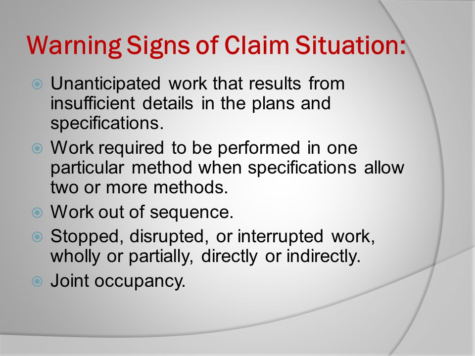 Warning Signs of Claim Situation: Unanticipated work that results from insufficient details in the plans and specifications. Work required to be perfo