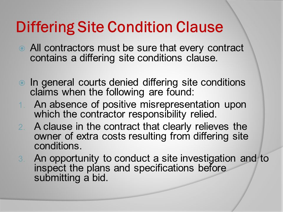 Differing Site Condition Clause All contractors must be sure that every contract contains a differing site conditions clause. In general courts denied