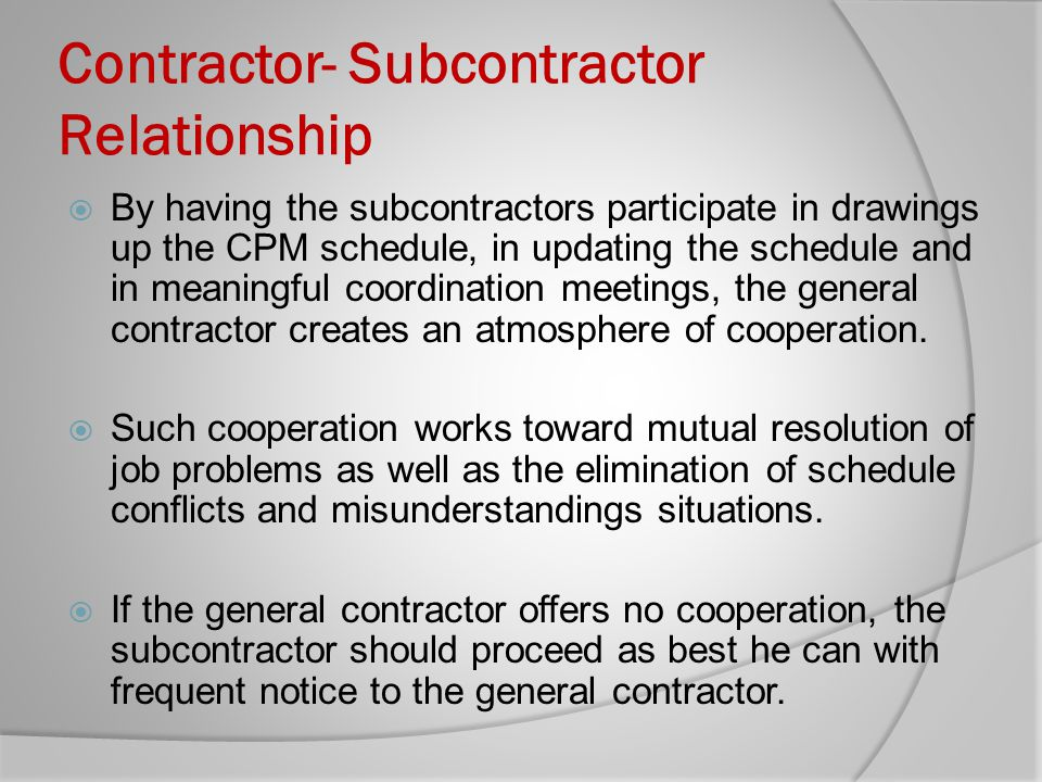 Contractor- Subcontractor Relationship By having the subcontractors participate in drawings up the CPM schedule, in updating the schedule and in meani