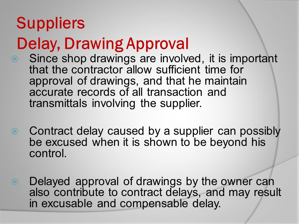 Suppliers Delay, Drawing Approval Since shop drawings are involved, it is important that the contractor allow sufficient time for approval of drawings