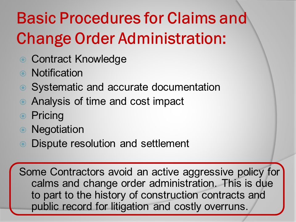 Basic Procedures for Claims and Change Order Administration: Contract Knowledge Notification Systematic and accurate documentation Analysis of time an