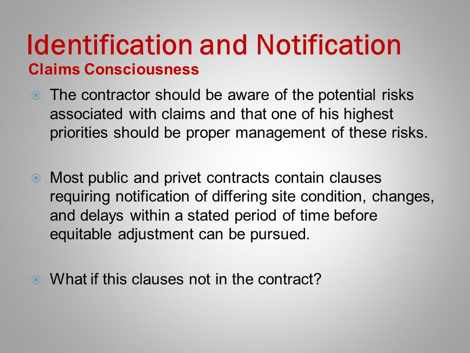 Identification and Notification Claims Consciousness The contractor should be aware of the potential risks associated with claims and that one of his