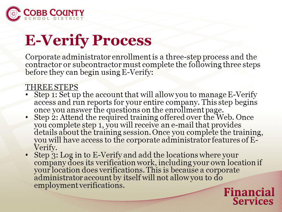 E-Verify Process Corporate administrator enrollment is a three-step process and the contractor or subcontractor must complete the following three step