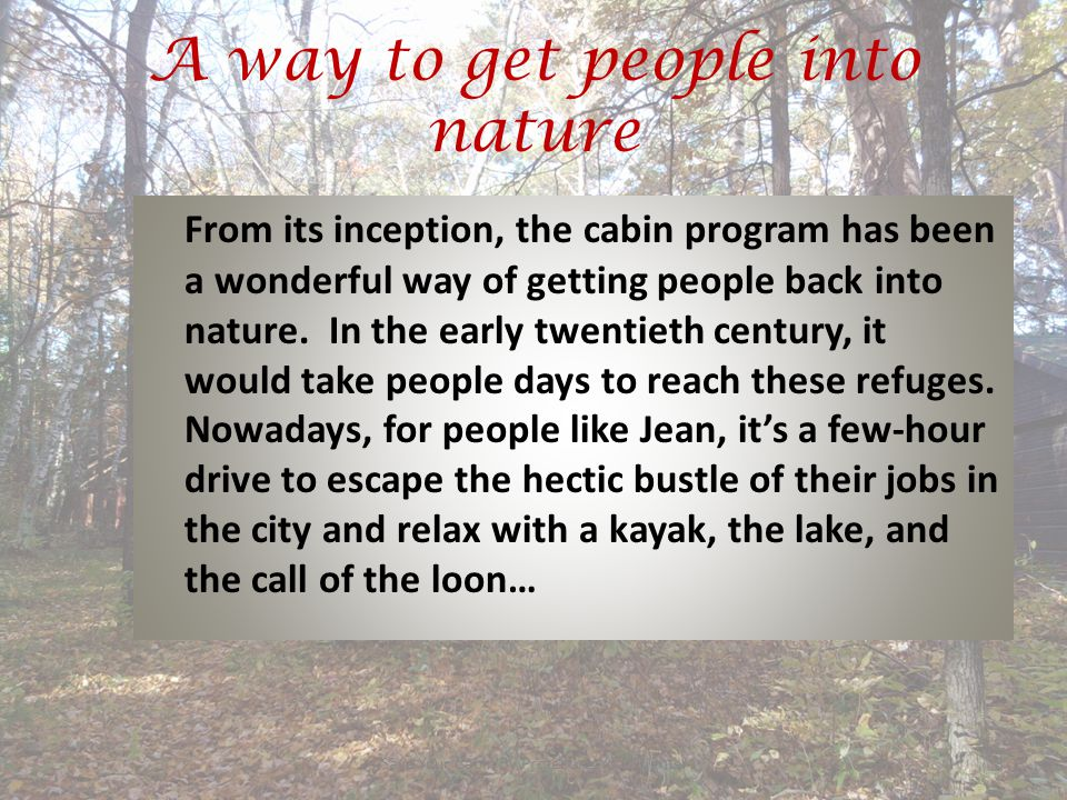 A way to get people into nature Save Your Cabin By Protecting Your Rights!8 From its inception, the cabin program has been a wonderful way of getting people back into nature.