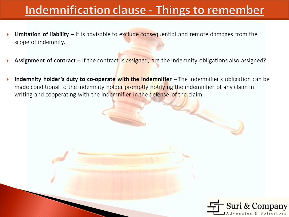 Limitation of liability – It is advisable to exclude consequential and remote damages from the scope of indemnity. Assignment of contract – If the con