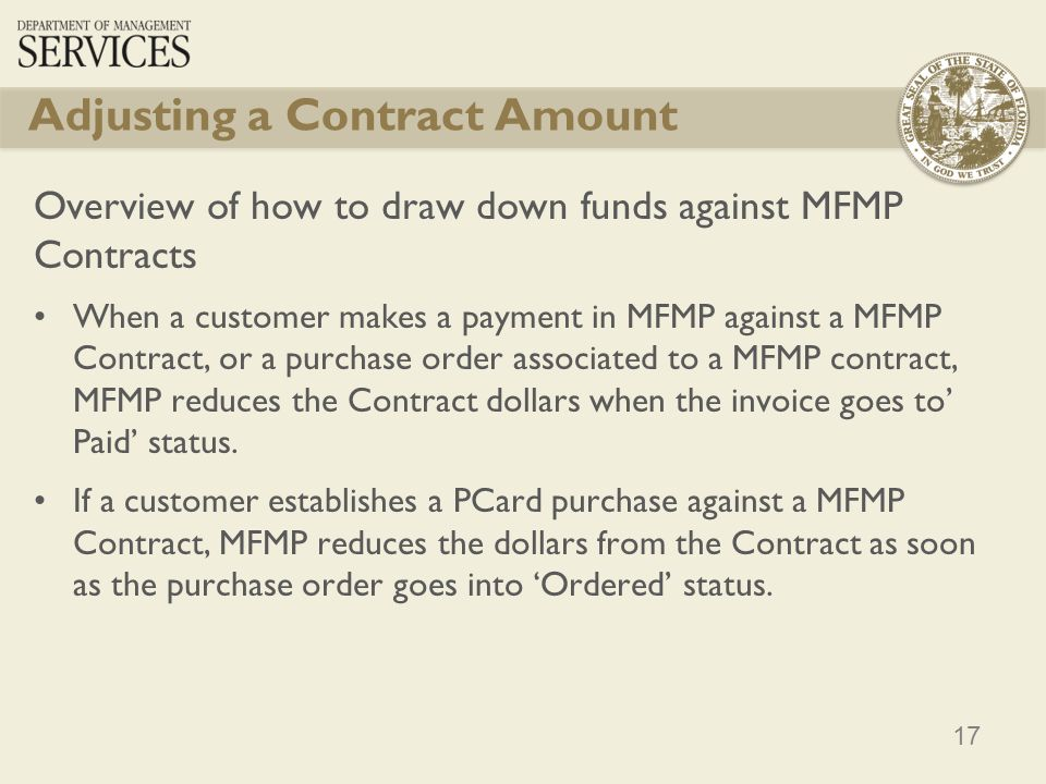 17 Adjusting a Contract Amount Overview of how to draw down funds against MFMP Contracts When a customer makes a payment in MFMP against a MFMP Contra
