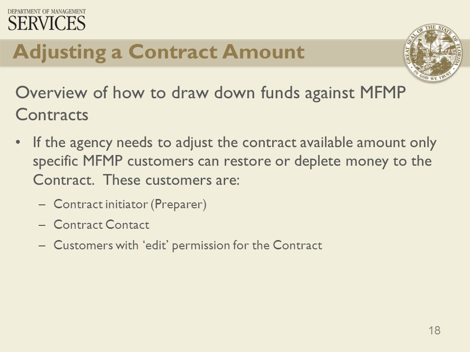 18 Adjusting a Contract Amount Overview of how to draw down funds against MFMP Contracts If the agency needs to adjust the contract available amount o