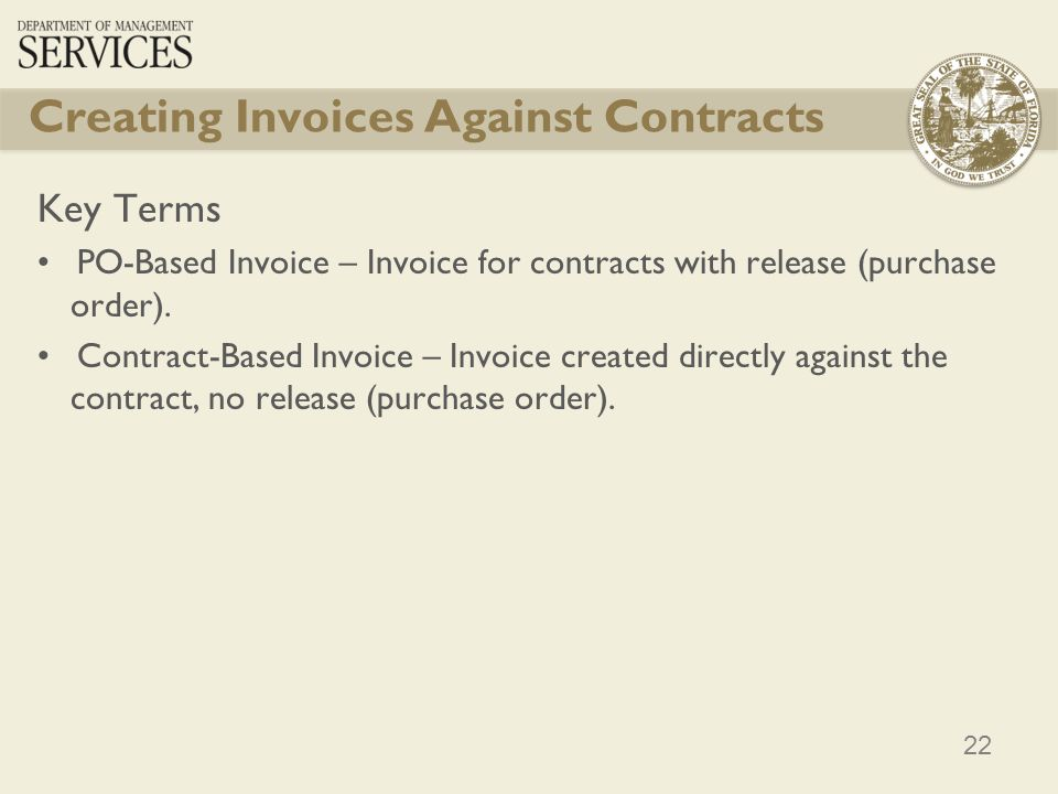 22 Creating Invoices Against Contracts Key Terms PO-Based Invoice – Invoice for contracts with release (purchase order). Contract-Based Invoice – Invo