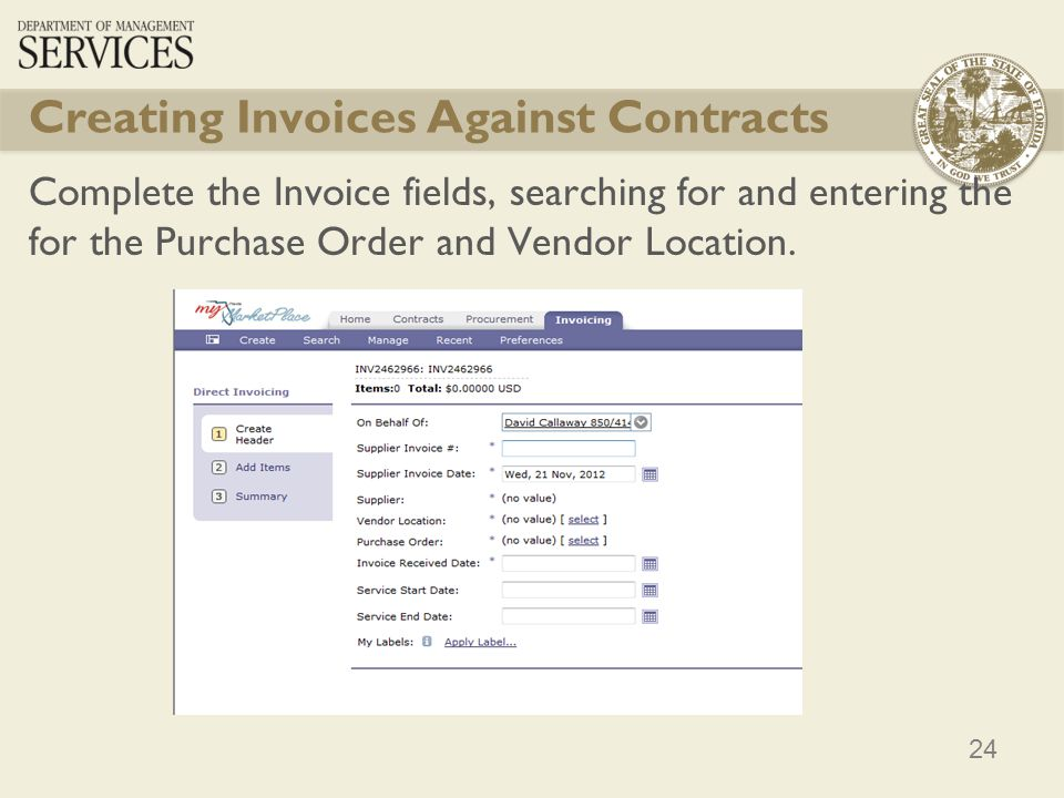 24 Creating Invoices Against Contracts Complete the Invoice fields, searching for and entering the for the Purchase Order and Vendor Location.