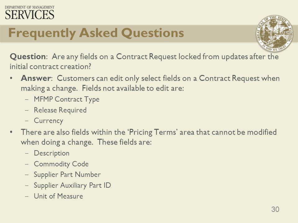 30 Frequently Asked Questions Question: Are any fields on a Contract Request locked from updates after the initial contract creation? Answer: Customer