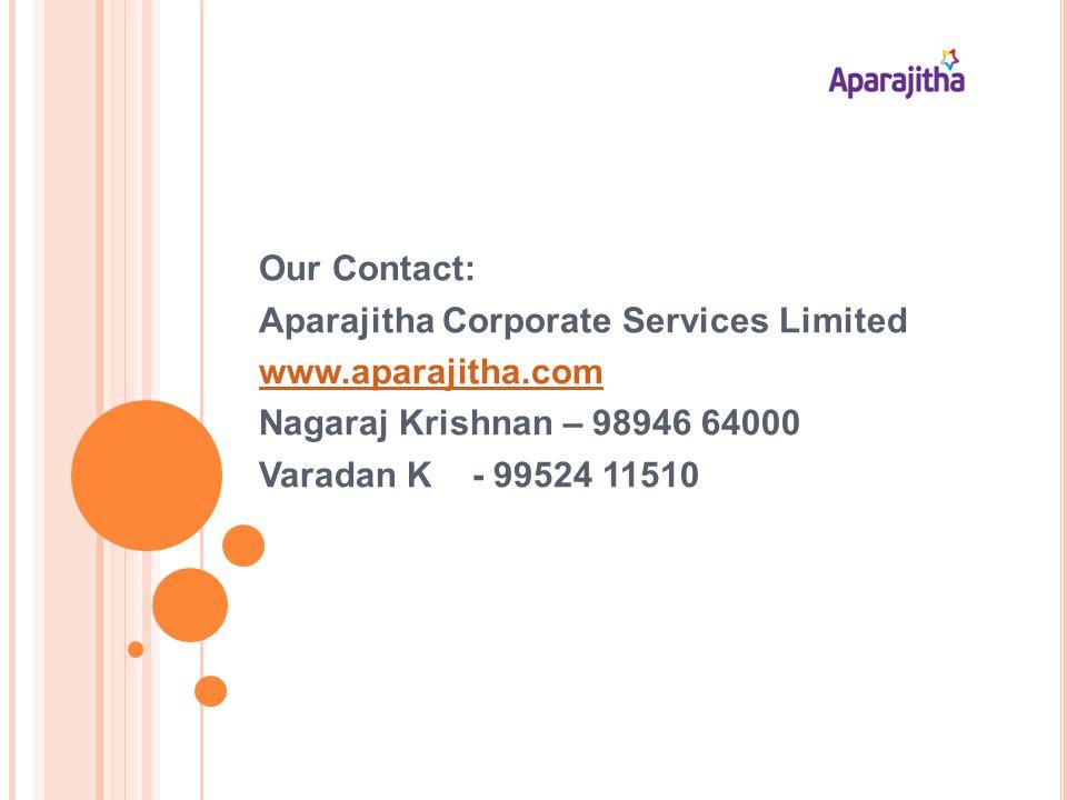 Our Contact: Aparajitha Corporate Services Limited www.aparajitha.com Nagaraj Krishnan – 98946 64000 Varadan K - 99524 11510