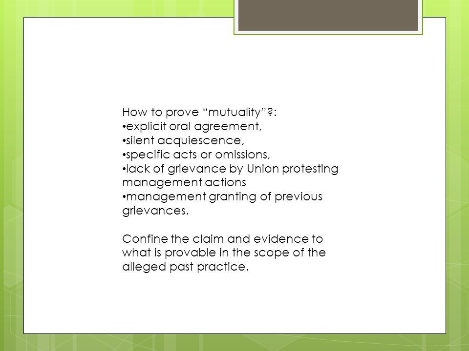How to prove mutuality?: explicit oral agreement, silent acquiescence, specific acts or omissions, lack of grievance by Union protesting management ac