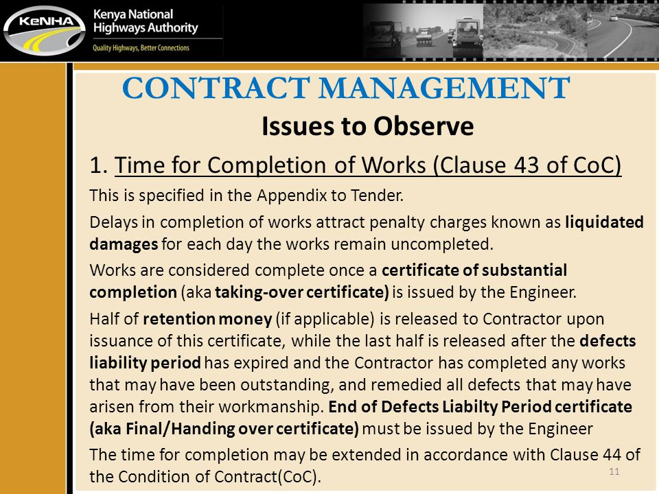 CONTRACT MANAGEMENT Issues to Observe 1. Time for Completion of Works (Clause 43 of CoC) This is specified in the Appendix to Tender. Delays in comple
