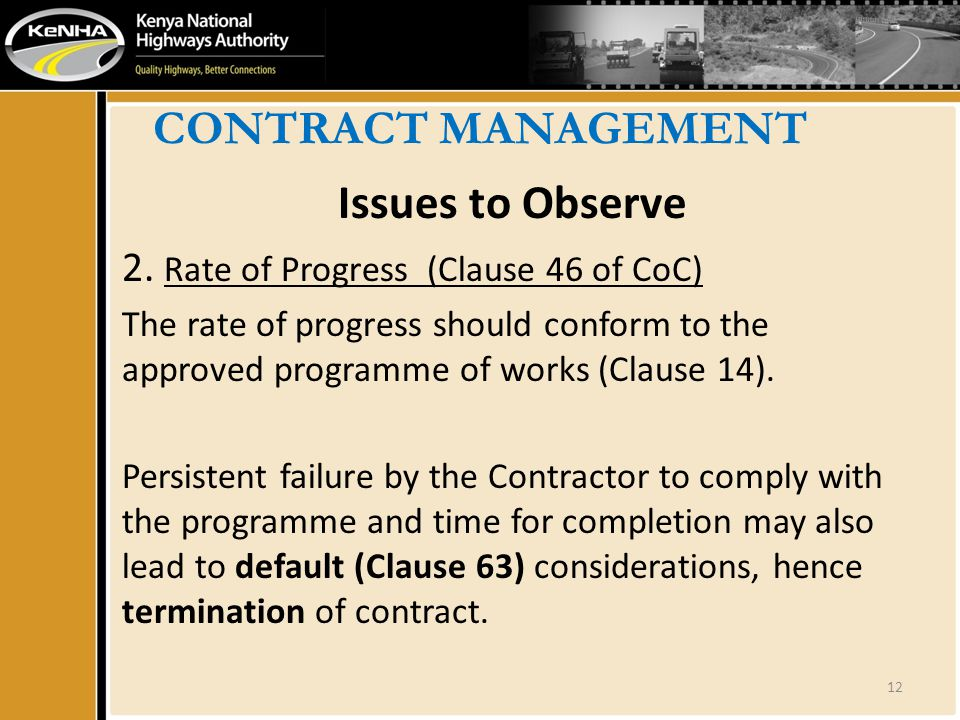 CONTRACT MANAGEMENT Issues to Observe 2. Rate of Progress (Clause 46 of CoC) The rate of progress should conform to the approved programme of works (C