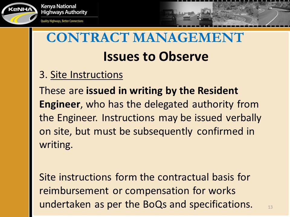 CONTRACT MANAGEMENT Issues to Observe 3. Site Instructions These are issued in writing by the Resident Engineer, who has the delegated authority from