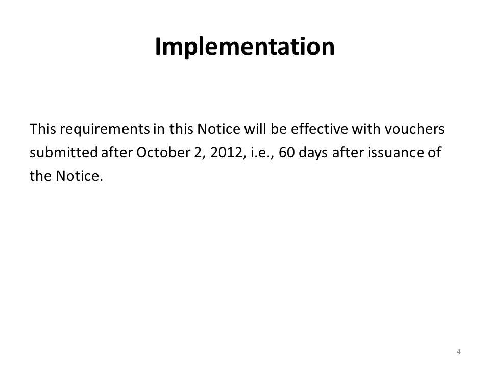 Implementation This requirements in this Notice will be effective with vouchers submitted after October 2, 2012, i.e., 60 days after issuance of the Notice.