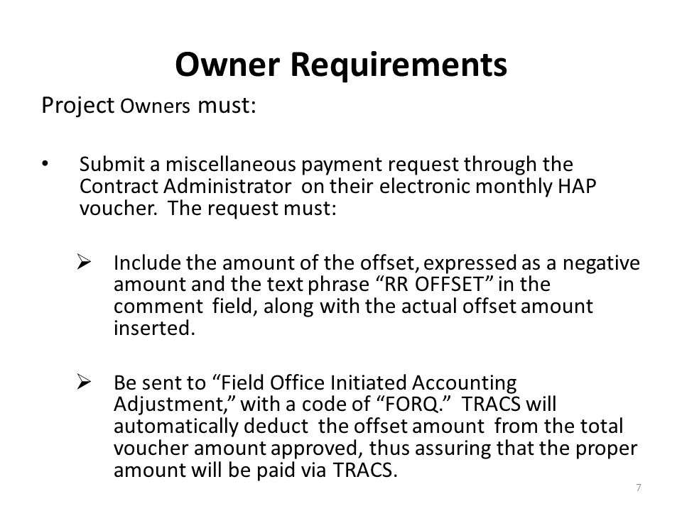 Owner Requirements Project Owners must: Submit a miscellaneous payment request through the Contract Administrator on their electronic monthly HAP voucher.