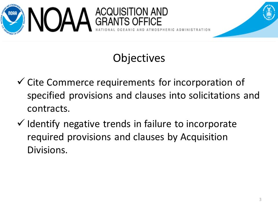 Objectives Cite Commerce requirements for incorporation of specified provisions and clauses into solicitations and contracts.