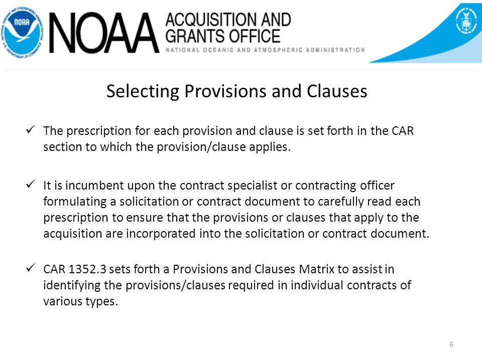 6 Selecting Provisions and Clauses The prescription for each provision and clause is set forth in the CAR section to which the provision/clause applies.
