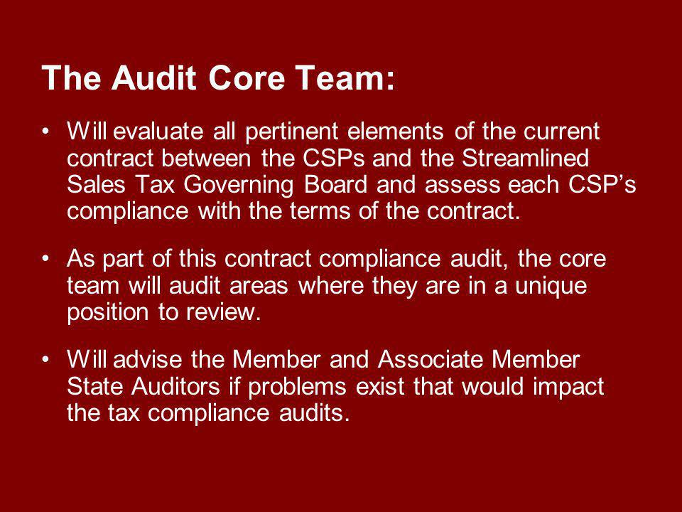 The Audit Core Team: Will evaluate all pertinent elements of the current contract between the CSPs and the Streamlined Sales Tax Governing Board and assess each CSPs compliance with the terms of the contract.