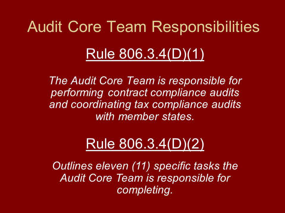 Audit Core Team Responsibilities Rule (D)(1) The Audit Core Team is responsible for performing contract compliance audits and coordinating tax compliance audits with member states.