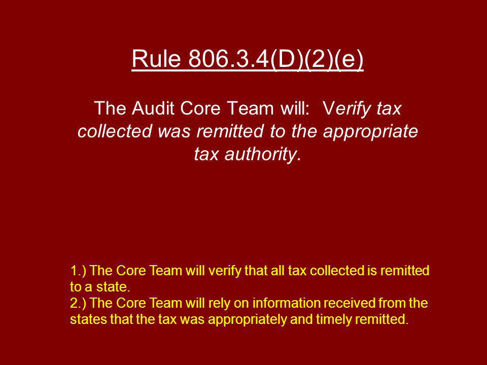 Rule (D)(2)(e) The Audit Core Team will: Verify tax collected was remitted to the appropriate tax authority.