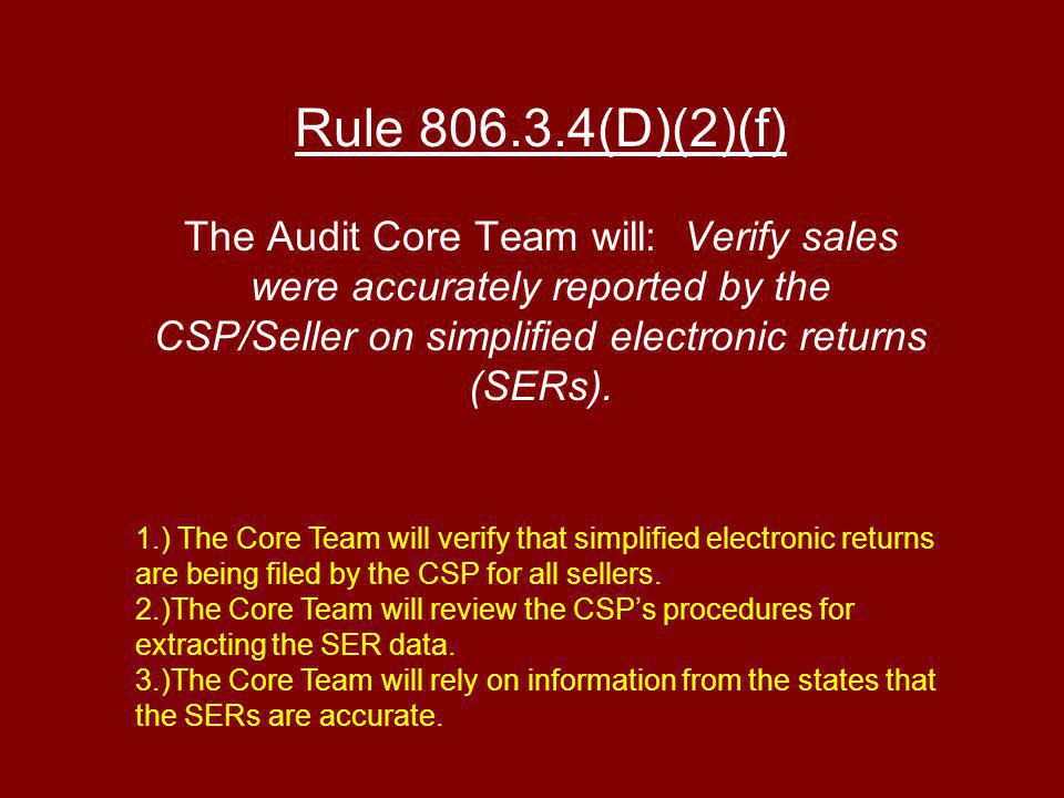 Rule (D)(2)(f) The Audit Core Team will: Verify sales were accurately reported by the CSP/Seller on simplified electronic returns (SERs).
