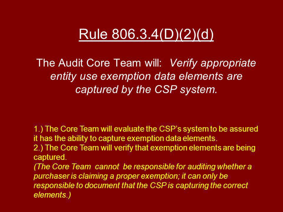 Rule (D)(2)(d) The Audit Core Team will: Verify appropriate entity use exemption data elements are captured by the CSP system.