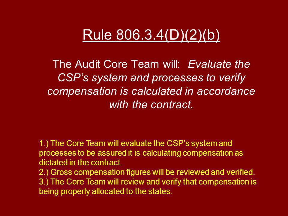 Rule (D)(2)(b) The Audit Core Team will: Evaluate the CSPs system and processes to verify compensation is calculated in accordance with the contract.