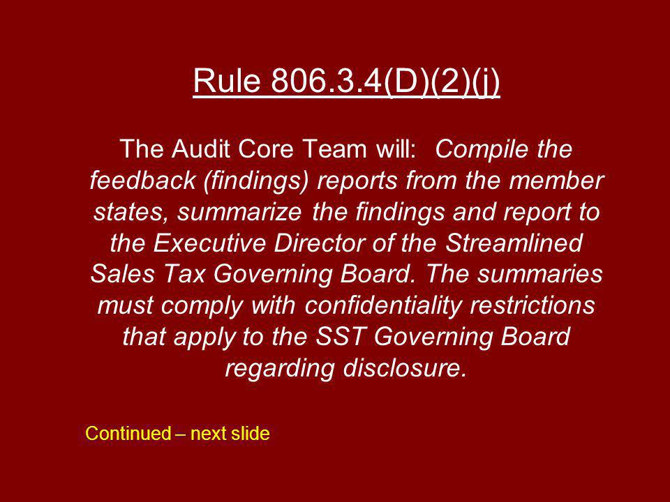 Rule (D)(2)(j) The Audit Core Team will: Compile the feedback (findings) reports from the member states, summarize the findings and report to the Executive Director of the Streamlined Sales Tax Governing Board.