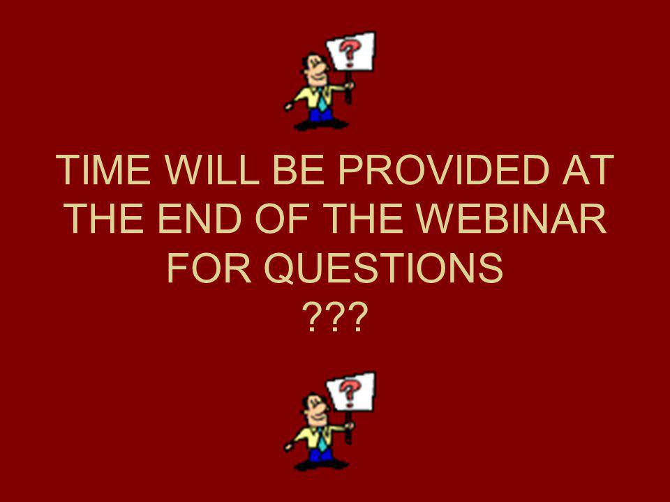 TIME WILL BE PROVIDED AT THE END OF THE WEBINAR FOR QUESTIONS