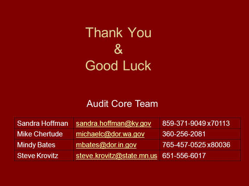Thank You & Good Luck Audit Core Team Sandra x70113 Mike Mindy x80036 Steve