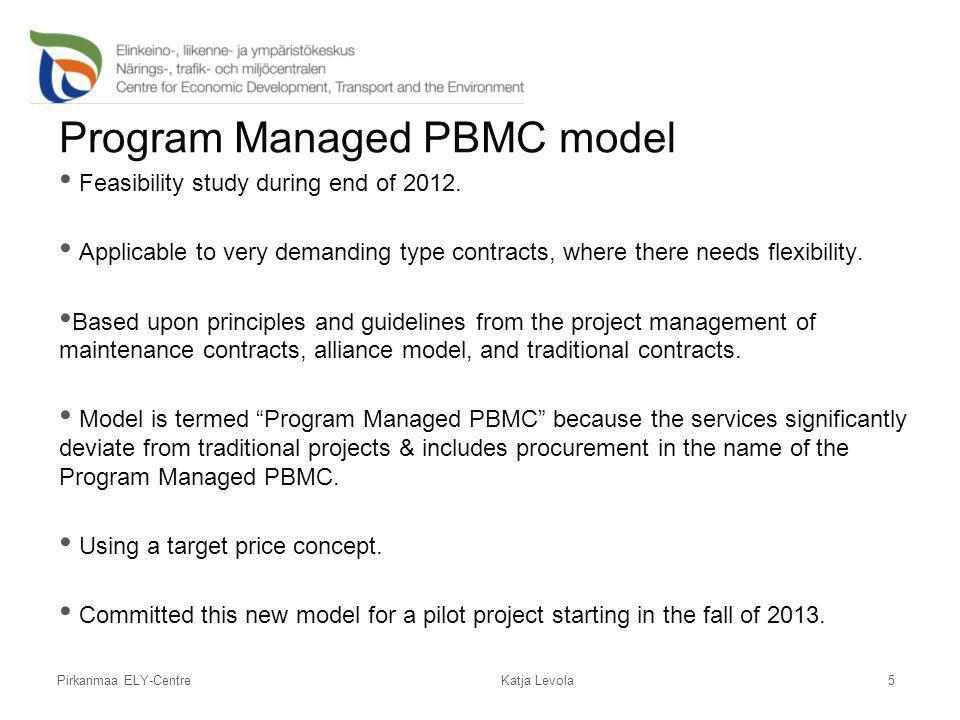 Pirkanmaa ELY-Centre Program Managed PBMC model Feasibility study during end of 2012. Applicable to very demanding type contracts, where there needs f