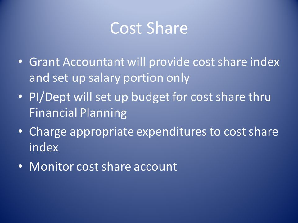 Cost Share Grant Accountant will provide cost share index and set up salary portion only PI/Dept will set up budget for cost share thru Financial Planning Charge appropriate expenditures to cost share index Monitor cost share account
