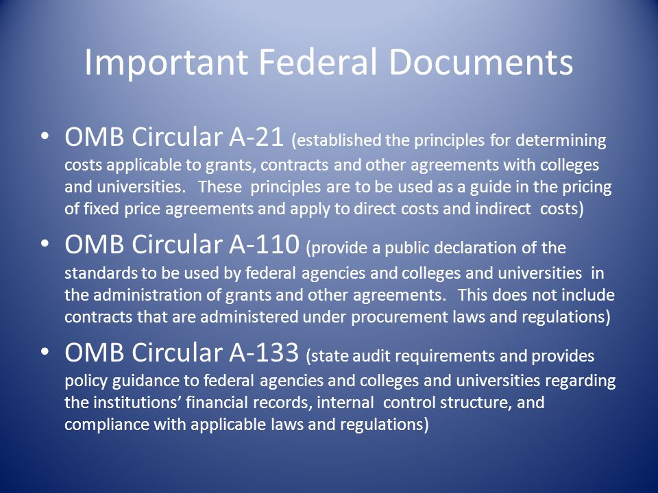 Important Federal Documents OMB Circular A-21 (established the principles for determining costs applicable to grants, contracts and other agreements with colleges and universities.