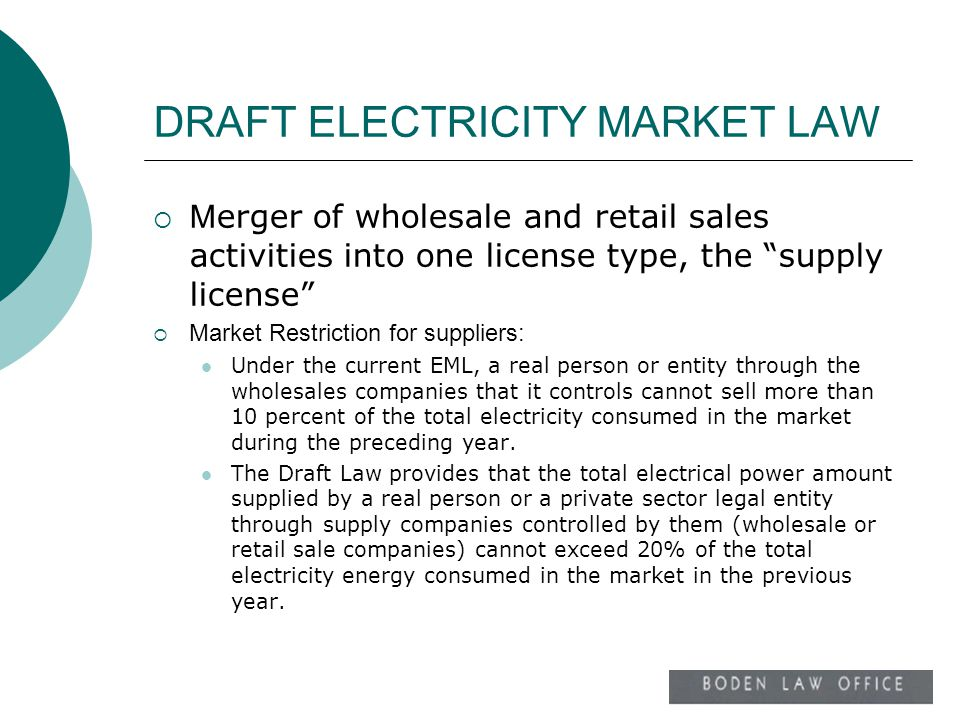 DRAFT ELECTRICITY MARKET LAW M erger of wholesale and retail sales activities into one license type, the supply license Market Restriction for supplie