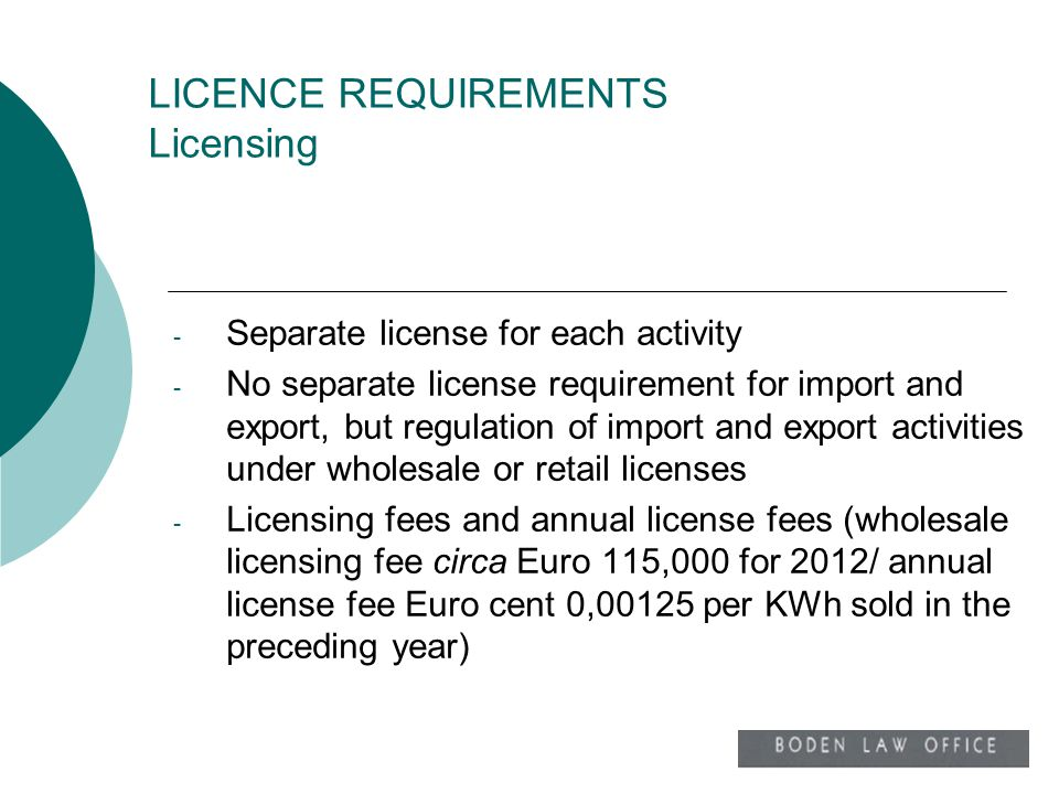LICENCE REQUIREMENTS Licensing - Separate license for each activity - No separate license requirement for import and export, but regulation of import