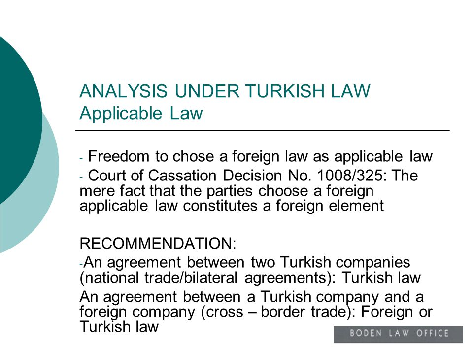 ANALYSIS UNDER TURKISH LAW Applicable Law - Freedom to chose a foreign law as applicable law - Court of Cassation Decision No. 1008/325: The mere fact