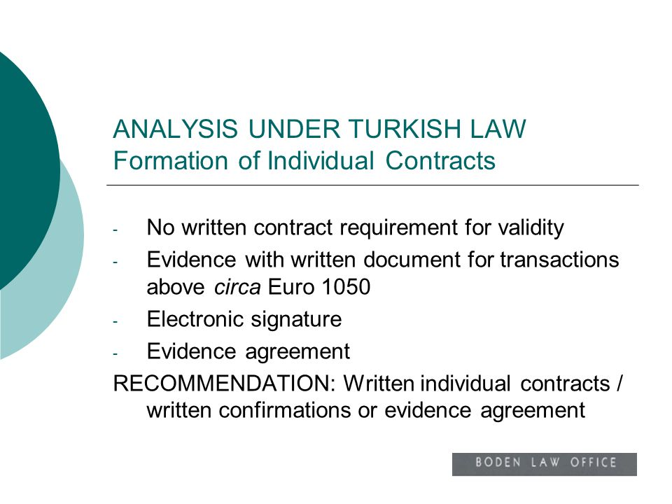 ANALYSIS UNDER TURKISH LAW Formation of Individual Contracts - No written contract requirement for validity - Evidence with written document for trans