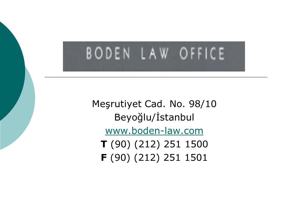 Meşrutiyet Cad. No. 98/10 Beyoğlu/İstanbul www.boden-law.com T (90) (212) 251 1500 F (90) (212) 251 1501