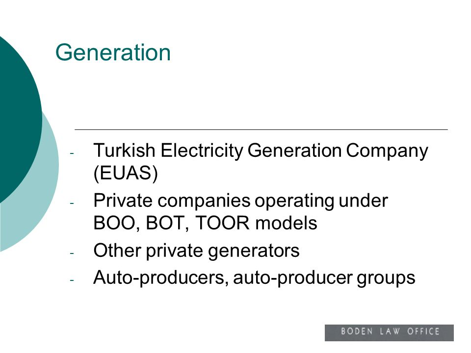Generation - Turkish Electricity Generation Company (EUAS) - Private companies operating under BOO, BOT, TOOR models - Other private generators - Auto
